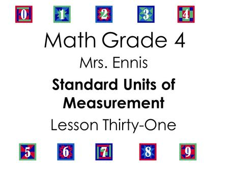 Math Grade 4 Mrs. Ennis Standard Units of Measurement Lesson Thirty-One.