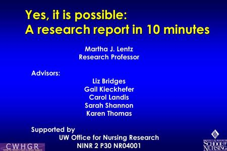 Yes, it is possible: A research report in 10 minutes Martha J. Lentz Research Professor Advisors: Liz Bridges Gail Kieckhefer Carol Landis Sarah Shannon.