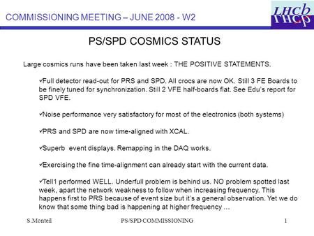 S.MonteilPS/SPD COMMISSIONING1 PS/SPD COSMICS STATUS COMMISSIONING MEETING – JUNE 2008 - W2 Large cosmics runs have been taken last week : THE POSITIVE.