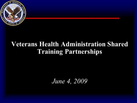 Veterans Health Administration Shared Training Partnerships June 4, 2009.