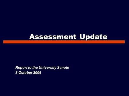 Assessment Update Report to the University Senate 3 October 2006.