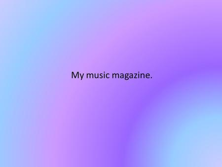 My music magazine.. Genre & Audience The genre that my magazine will be is hip/hop chart music as it is quite popular and will give me a variety of different.