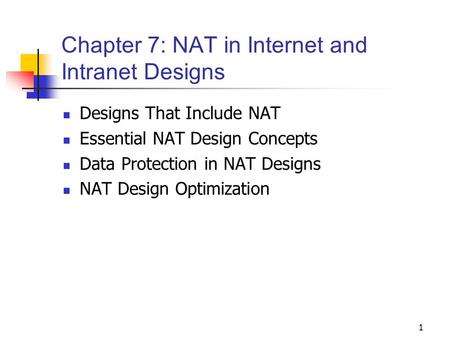 1 Chapter 7: NAT in Internet and Intranet Designs Designs That Include NAT Essential NAT Design Concepts Data Protection in NAT Designs NAT Design Optimization.