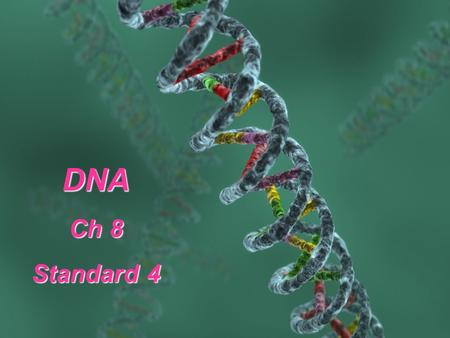 DNA Ch 8 Standard 4 History of DNA 1. Hershey & Chase  proved DNA is the genetic material found in cells genetic material found in cells.