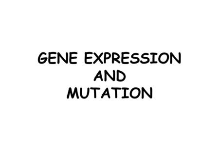 "GENE EXPRESSION AND MUTATION. GENE EXPRESSION IN PROKARYOTES - A gene is being ""expressed"" or ""activated"" when a protein is being made -Some are expressed."