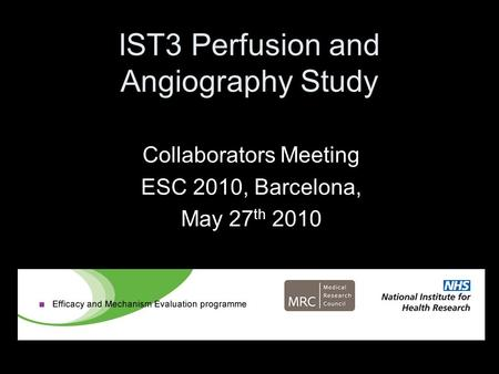 IST3 Perfusion and Angiography Study Collaborators Meeting ESC 2010, Barcelona, May 27 th 2010.
