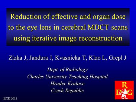 Reduction of effective and organ dose to the eye lens in cerebral MDCT scans using iterative image reconstruction Zizka J, Jandura J, Kvasnicka T, Klzo.
