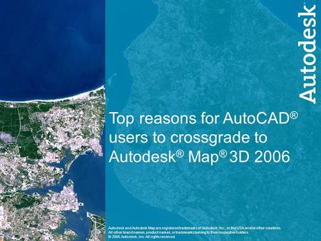 1 Selling Autodesk Map to an AutoCAD User Top reasons for AutoCAD ® users to crossgrade to Autodesk ® Map ® 3D 2006 Autodesk and Autodesk Map are registered.