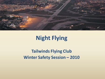 Tailwinds Flying Club Winter Safety Session – 2010 Night Flying.
