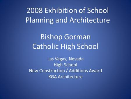 Bishop Gorman Catholic High School Las Vegas, Nevada High School New Construction / Additions Award KGA Architecture 2008 Exhibition of School Planning.