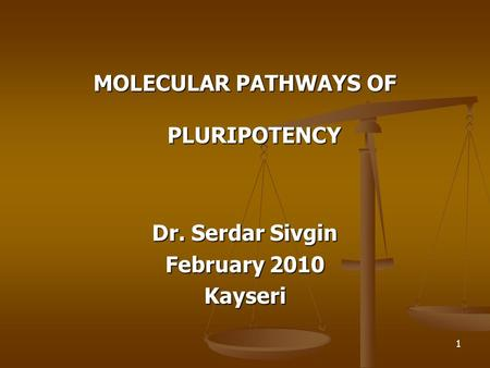 MOLECULAR PATHWAYS OF PLURIPOTENCY Dr. Serdar Sivgin February 2010 Kayseri 1.