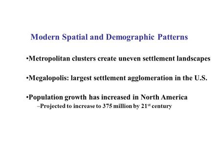 Modern Spatial and Demographic Patterns Metropolitan clusters create uneven settlement landscapes Megalopolis: largest settlement agglomeration in the.
