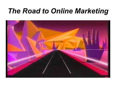 The Road to Online Marketing. A Magic Voyage Begins!!!