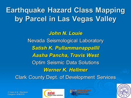 Earthquake Hazard Class Mapping by Parcel in Las Vegas Valley John N. Louie Nevada Seismological Laboratory Satish K. Pullammanappallil Aasha Pancha, Travis.