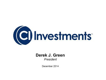 Derek J. Green President December 2014. Industry Highlights * Annualized returns Sales and Assets  Total Industry assets of $1,116B, up 18.7% year over.