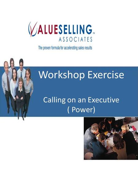 Workshop Exercise Calling on an Executive ( Power)