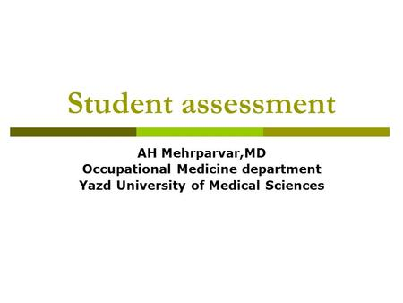 Student assessment AH Mehrparvar,MD Occupational Medicine department Yazd University of Medical Sciences.
