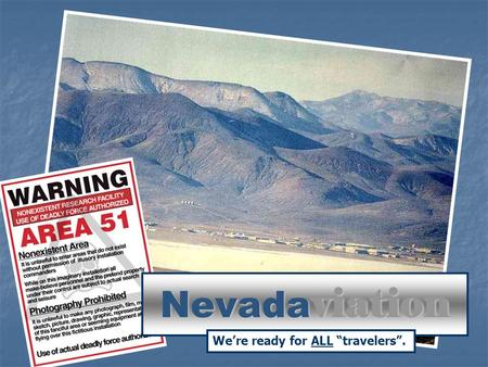 "Nevada viation We're ready for ALL ""travelers"".. Nevada vs. California California – 3 rd largest state 163,707 sq/miles California – 3 rd largest state."
