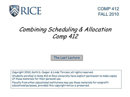 Combining Scheduling & Allocation Comp 412 Copyright 2010, Keith D. Cooper & Linda Torczon, all rights reserved. Students enrolled in Comp 412 at Rice.