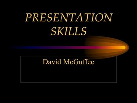 PRESENTATION SKILLS David McGuffee DEVELOP INTRODUCTION BODY CONCLUSION.
