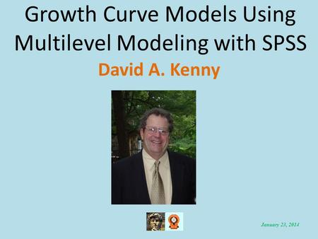Growth Curve Models Using Multilevel Modeling with SPSS David A. Kenny January 23, 2014.