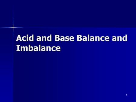 1 Acid and Base Balance and Imbalance. pH Review pH = - log [H + ] pH = - log [H + ] H + is really a proton H + is really a proton Range is from 0 - 14.