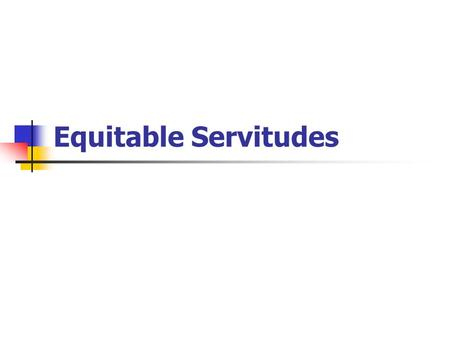 Equitable Servitudes. Equitable Servitudes -- Generally A covenant enforced as running with the land in a court of equity even though it does not meet.