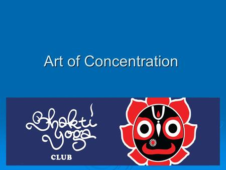 Art of Concentration. Overview  Recap of last session  What's in your mind  Sneak peak of thoughts  Tug of war inside mind  Concentration explained.