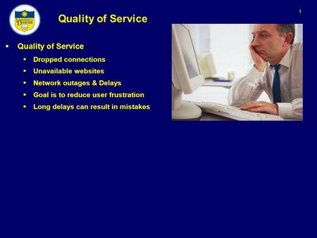 1 Quality of Service  Quality of Service  Dropped connections  Unavailable websites  Network outages & Delays  Goal is to reduce user frustration.