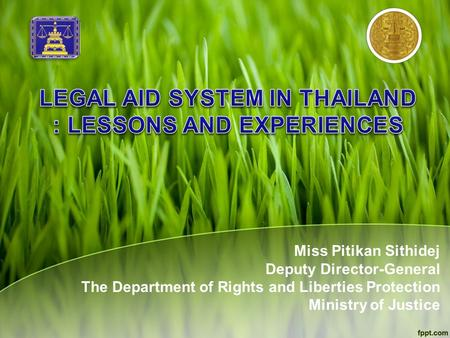 Miss Pitikan Sithidej Deputy Director-General The Department of Rights and Liberties Protection Ministry of Justice.