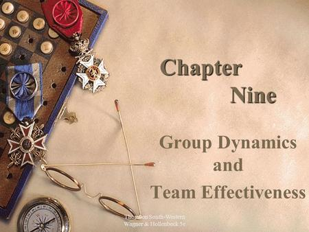 Thomson South-Western Wagner & Hollenbeck 5e 1 Chapter Nine Group Dynamics and Team Effectiveness.