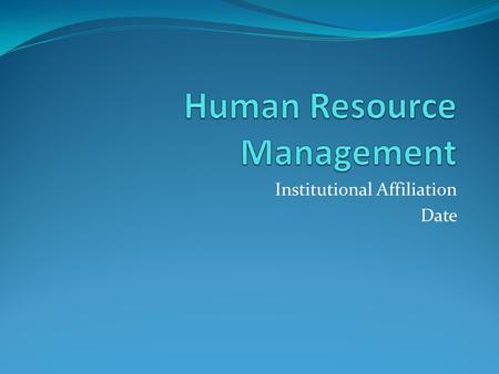 Institutional Affiliation Date. INTRODUCTION Human Resource Management in workplace conflict resolution. Workplace conflicts can be avoided if the right.