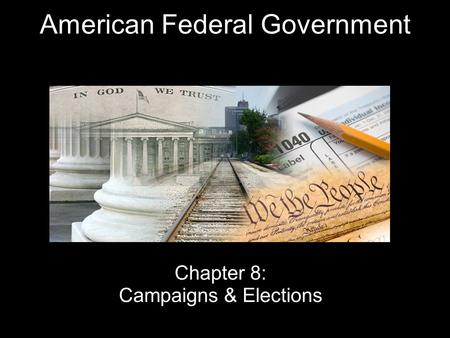 American Federal Government Chapter 8: Campaigns & Elections.