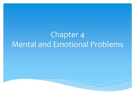Chapter 4 Mental and Emotional Problems.  A disorder is a disturbance in the normal function of a part of the body  Mental and emotional disorders are.