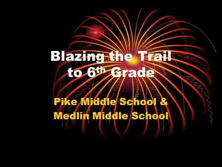 Blazing the Trail to 6 th Grade Pike Middle School & Medlin Middle School.