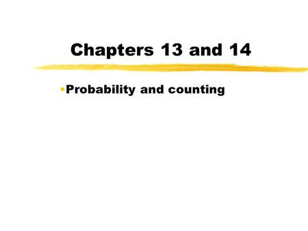 Chapters 13 and 14 Probability and counting Birthday Problem zWhat is the smallest number of people you need in a group so that the probability of 2.