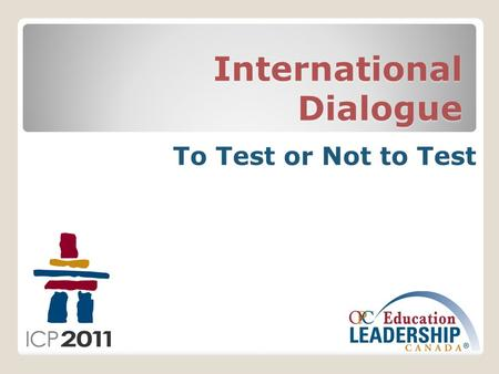 International Dialogue To Test or Not to Test. How to use your clicker device: When a question appears on the screen, press the appropriate number on.