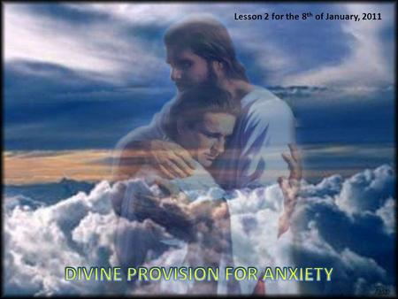 Lesson 2 for the 8 th of January, 2011. ANXIETY AS RESULT OF OUR SIN The felling of guilt cause fear and anxiety after sinning Adam and Eve Jacob Joseph's.