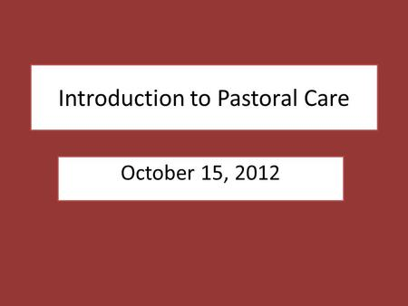 Introduction to Pastoral Care October 15, 2012. Shadowlands.