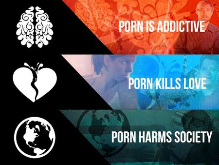In other words, porn is addictive, it kills love and harms society.