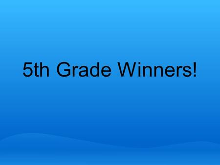 5th Grade Winners!.