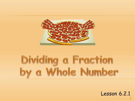 Lesson 6.2.1 1.  Your teacher gave you a fraction card.  Draw a model of the fraction.  Here's one example:  Describe what your fraction means. The.