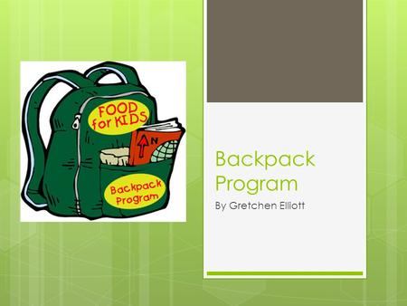 Backpack Program By Gretchen Elliott. Is There Food at Home?  More than 18 million children qualify for free or reduced price meals through the National.