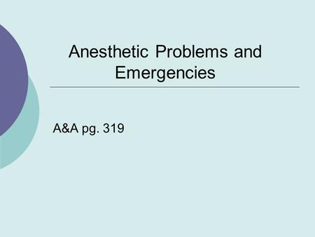 Anesthetic Problems and Emergencies A&A pg. 319. Why Do Problems Arise?  Human error  Equipment error  Adverse effects  Patient factors  Anesthetic.
