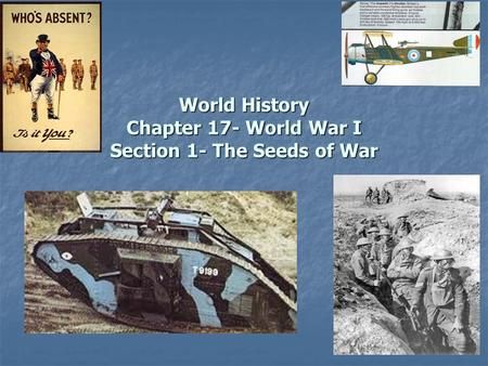 World History Chapter 17- World War I Section 1- The Seeds of War.