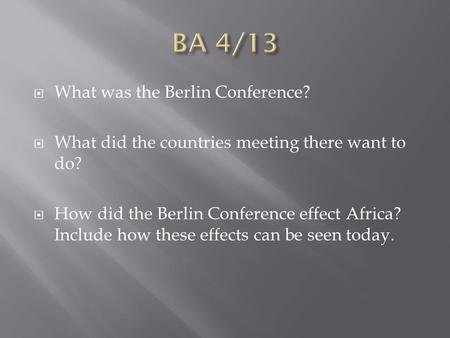  What was the Berlin Conference?  What did the countries meeting there want to do?  How did the Berlin Conference effect Africa? Include how these effects.