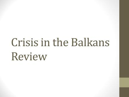 "Crisis in the Balkans Review. The Balkans (# 1 & 2) 1.The Balkans were known as Europe's ""powder keg"" because there were very high nationalist tensions."