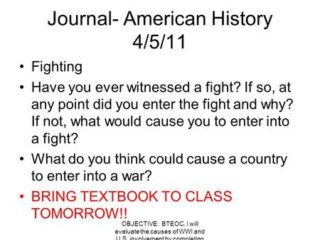 Journal- American History 4/5/11 Fighting Have you ever witnessed a fight? If so, at any point did you enter the fight and why? If not, what would cause.