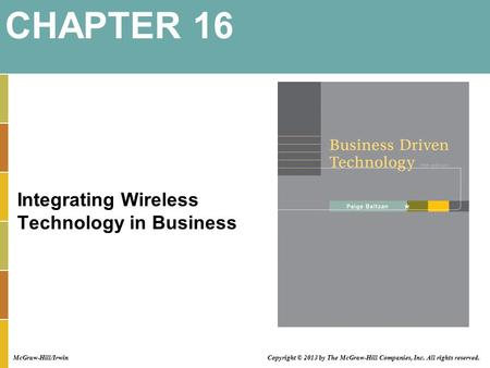 Integrating Wireless Technology in Business CHAPTER 16 Copyright © 2013 by The McGraw-Hill Companies, Inc. All rights reserved. McGraw-Hill/Irwin.