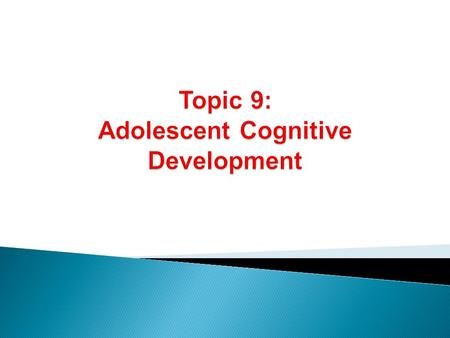  Mental activities  Cognitive development ◦ Organization and thinking process ◦ Reasoning abilities.